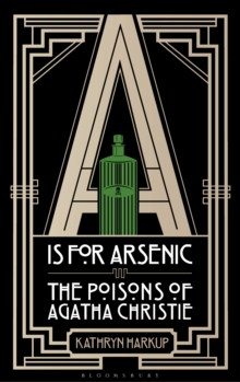 A Is for Arsenic : The Poisons of Agatha Christie, Hardback