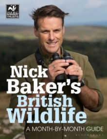 Nick Baker's British Wildlife : A Month-by-Month Guide, Paperback Book