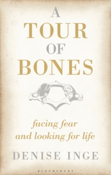 A Tour of Bones : Facing Fear and Looking for Life, Hardback