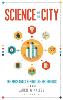 Science and the City : The Mechanics Behind the Metropolis, Hardback Book