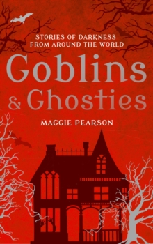 Goblins and Ghosties : Stories of Darkness from Around the World, Hardback