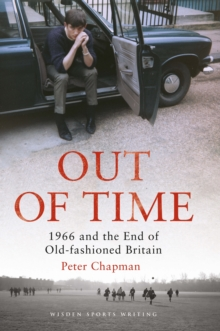 Out of Time : 1966 and the End of Old-Fashioned Britain, Hardback