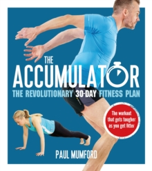 The Accumulator : The Revolutionary 30-Day Fitness Plan, Paperback