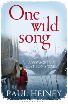 One Wild Song : A Voyage in a Lost Son's Wake, Paperback