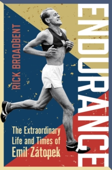 Endurance : The Extraordinary Life and Times of Emil Zatopek, Hardback