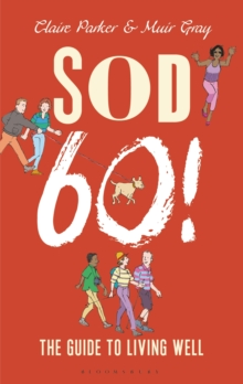 Sod Sixty! : The Guide to Living Well, Hardback
