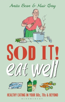 Sod it! Eat Well : Healthy Eating in Your 60s, 70s and Beyond, Hardback Book