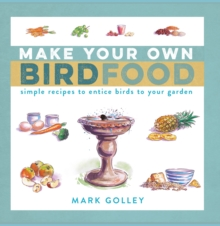 Make Your Own Bird Food : Simple Recipes to Entice Birds to Your Garden, Paperback
