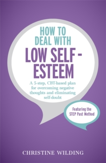 How to Deal with Low Self-Esteem : A 5-Step, CBT-Based Plan for Overcoming Negative Thoughts and Eliminating Self-Doubt, Paperback