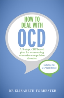 How to Deal with OCD : A 5-Step, CBT-Based Plan for Overcoming Obsessive-Compulsive Disorder, Paperback