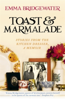 Toast & Marmalade : Stories from the Kitchen Dresser, A Memoir, Paperback