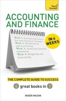Accounting & Finance in 4 Weeks : The Complete Guide to Success: Teach Yourself, Paperback