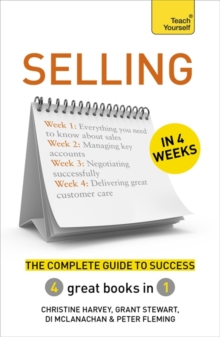 Selling in 4 Weeks : The Complete Guide to Success: Teach Yourself, Paperback