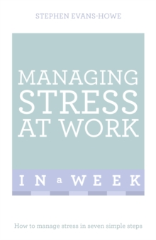 Managing Stress at Work in a Week : How to Manage Stress in Seven Simple Steps, Paperback