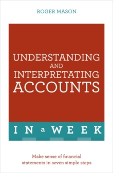 Understanding and Interpreting Accounts in a Week : Make Sense of Financial Statements in Seven Simple Steps, Paperback