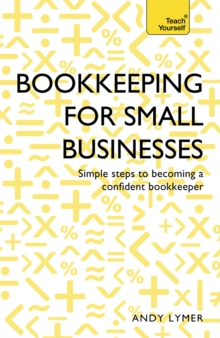Bookkeeping for Small Businesses: Teach Yourself : Simple Steps to Becoming a Confident Bookkeeper, Paperback