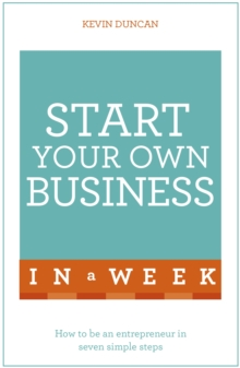 Start Your Own Business in a Week : How to be an Entrepreneur in Seven Simple Steps, Paperback