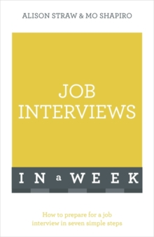 Job Interviews in a Week : How to Prepare for a Job Interview in Seven Simple Steps, Paperback