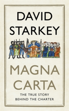 Magna Carta : The True Story Behind the Charter, Hardback