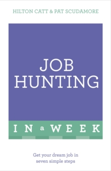 Job Hunting in a Week : Get Your Dream Job in Seven Simple Steps, Paperback