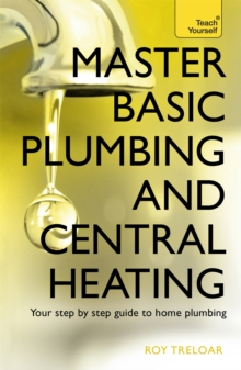 Master Basic Plumbing and Central Heating: Teach Yourself, Paperback