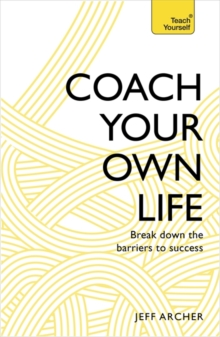 Coach Your Own Life : Break Down the Barriers to Success, Paperback Book