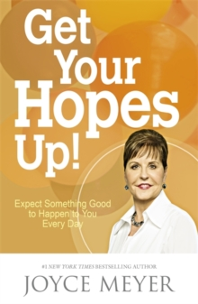 Get Your Hopes Up! : Expect Something Good to Happen to You Every Day, Paperback