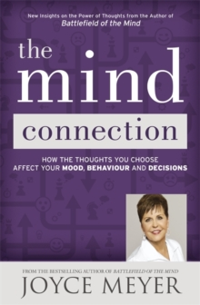 The Mind Connection : How the Thoughts You Choose Affect Your Mood, Behavior, and Decisions, Paperback