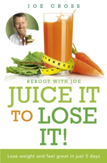 Juice it to Lose it! : Lose Weight and Feel Great in Just 5 Days, Paperback
