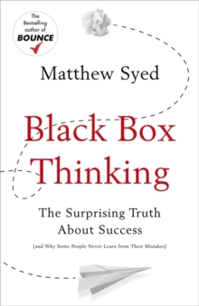 Black Box Thinking : The Surprising Truth About Success, Hardback