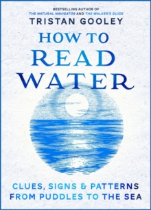 How to Read Water : Clues & Patterns from Puddles to the Sea, Hardback Book