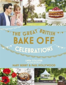 Great British Bake off: Celebrations : With Recipes from the 2015 Series, Hardback