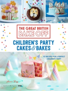 Great British Bake Off: Children's Party Cakes & Bakes, Hardback