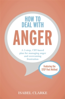 How to Deal with Anger : A 5-Step, CBT-Based Plan for Managing Anger and Overcoming Frustration, Paperback
