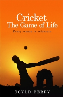 Cricket: The Game of Life : Every Reason to Celebrate, Hardback Book