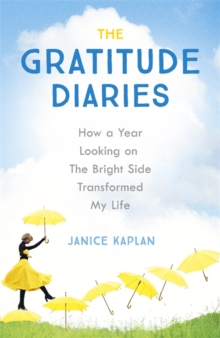 The Gratitude Diaries : How A Year of Living Gratefully Changed My Life, Paperback