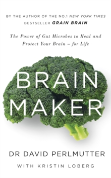 Brain Maker : The Power of Gut Microbes to Heal and Protect Your Brain - for Life, Paperback