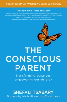 The Conscious Parent : Transforming Ourselves, Empowering Our Children, Paperback