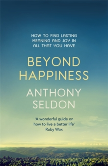 Beyond Happiness : How to Find Lasting Meaning and Joy in All That You Have, Paperback