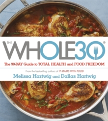 The Whole 30 : The Official 30-Day Guide to Total Health and Food Freedom, Paperback Book