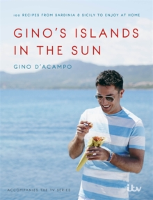 Gino's Islands in the Sun : 100 Recipes from Sardinia and Sicily to Enjoy at Home, Hardback