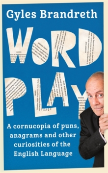 Word Play : A Cornucopia of Puns, Anagrams and Other Contortions and Curiosities of the English Language, Hardback