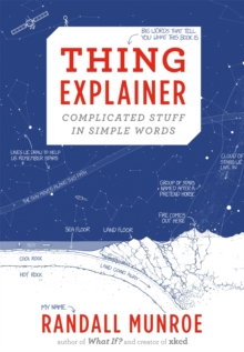 Thing Explainer : Complicated Stuff in Simple Words, Hardback