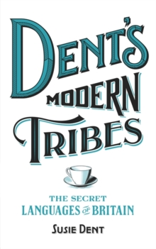 Dent's Modern Tribes : The Secret Languages of Britain, Hardback Book