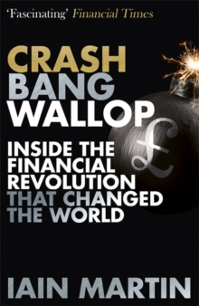 Crash Bang Wallop : The Inside Story of London's Big Bang and a Financial Revolution That Changed the World, Paperback Book