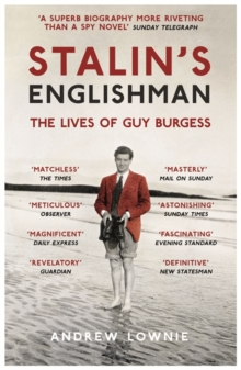Stalin's Englishman : The Lives of Guy Burgess, Paperback