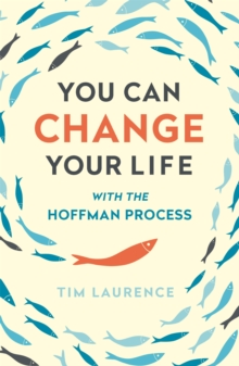 You Can Change Your Life : With the Hoffman Process, Paperback