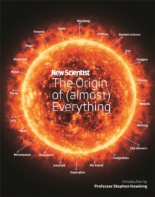 New Scientist: The Origin of (Almost) Everything : From the Big Bang to Belly-Button Fluff, Hardback