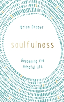 Soulfulness : Deepening the Mindful Life, Paperback Book