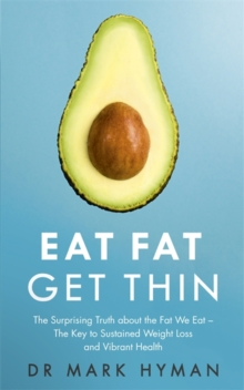 Eat Fat Get Thin : Why the Fat We Eat is the Key to Sustained Weight Loss and Vibrant Health, Paperback